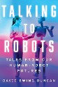 Duncan - Talking to Robots: Tales from Our Human Robot Future